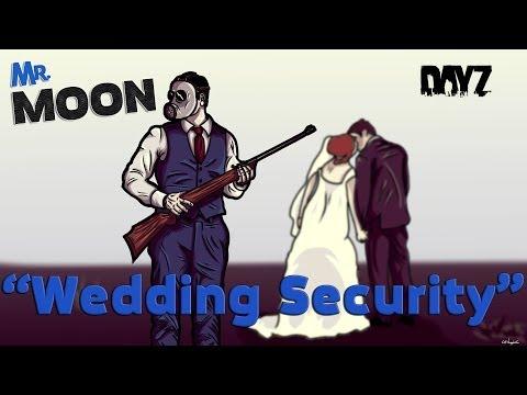 Mr. Moon: 'Wedding Security' DayZ - Standalone