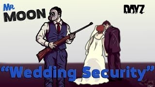 Mr. Moon: 'Wedding Security' DayZ - Standalone