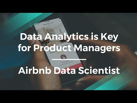 Why Analytics Is Key for Product Managers by Airbnb Data Scientist
