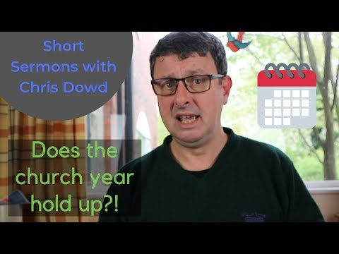 Short Sermons with Chris Dowd: Does the church year hold up?!