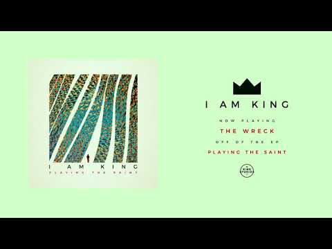 I Am King - The Wreck