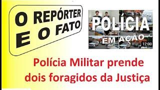 23ago2020   O REPÓRTER E O FATO   Polícia Militar prende foragidos da Justiça em Ipanema