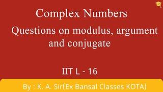 Complex part-16 questions on modulus, argument,and conjugate