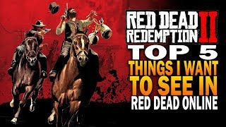 TOP 5 Things I Want To See In Red Dead Redemption 2 Online