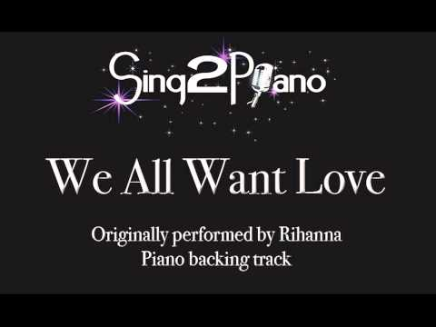 We All Want Love - Rihanna (Piano backing, karaoke) cover