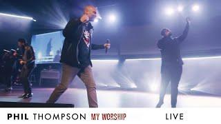"""My Worship"" (LIVE) - Phil Thompson"