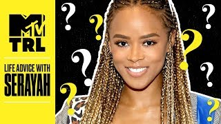 Serayah's Advice For Being A Triple Threat, Time Management, & More | Life Advice | | TRL