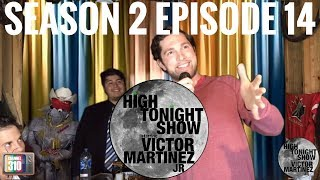High Tonight Show Starring Victor Martinez Jr - Season 2 Episode 14