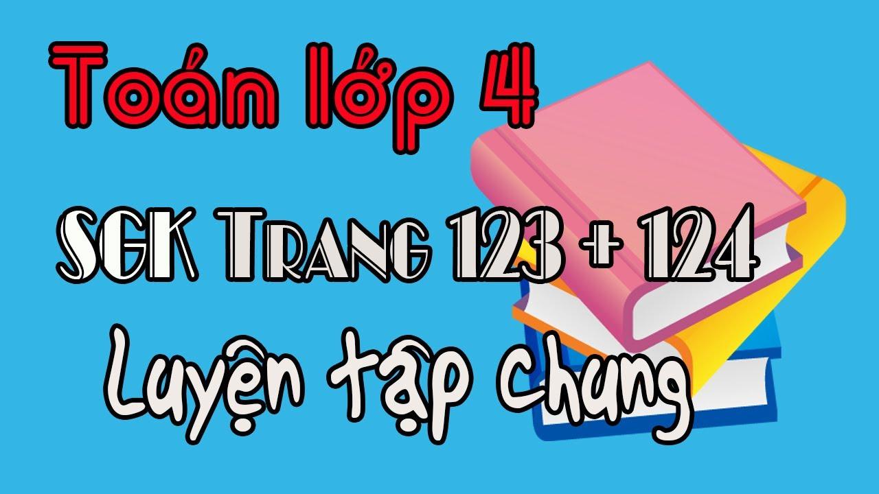 Toán lớp 4 trang 123 124 luyện tập chung sách giáo khoa