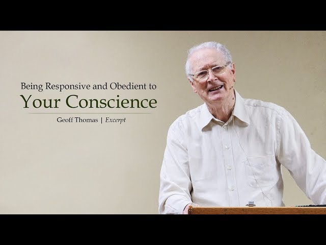 Being Responsive and Obedient to Your Conscience - Geoff Thomas
