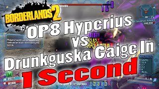 borderlands 2   op8 hyperius vs drunkguska gaige in 1 second