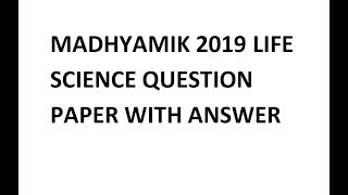 MADHYAMIK 2019 LIFE SCIENCE QUESTION PAPER WITH ANSWER