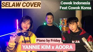 (Yannie Kim x Aoora) COVER LAGU SELAW BERSAMA COWOK KOREA