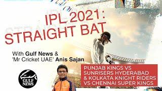 IPL 2021: Straight Bat with Gulf News and Mr. Cricket UAE Anis Sajan - PBKS vs SRH and KKR vs CSK