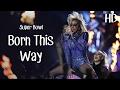Born This Way - Lady Gaga (Live at Super Bowl Halftime Show 2017)   HD