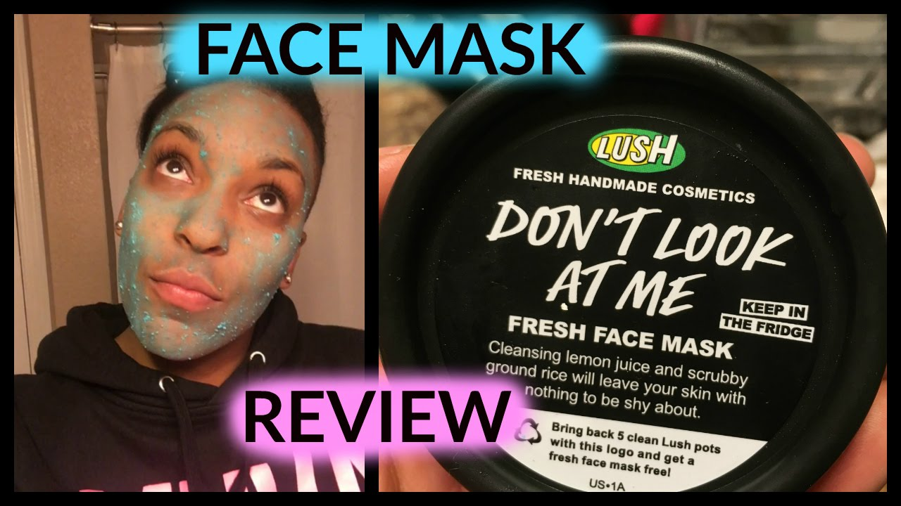 Dont look at me lush face mask review - Don T Look At Me Lush Face Mask Review