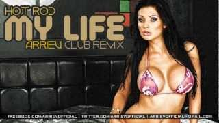 Hot Rod - My Life (Arriev Extended Club Remix) [DOWNLOAD] [HD]