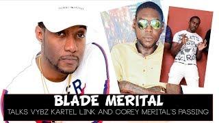 Blade Merital Explains Vybz Kartel Collab + Corey Merital's Passing