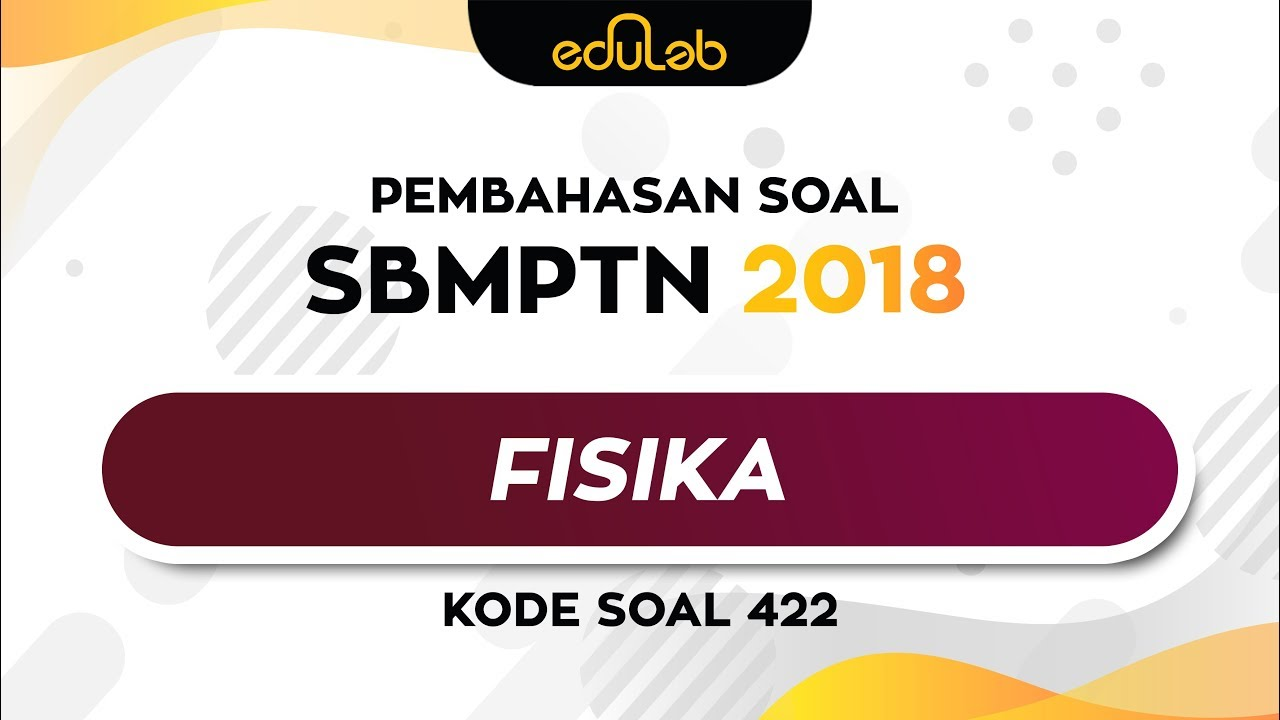 Eduscribe Sbmptn 2018 Fisika Kode Soal 422 Youtube