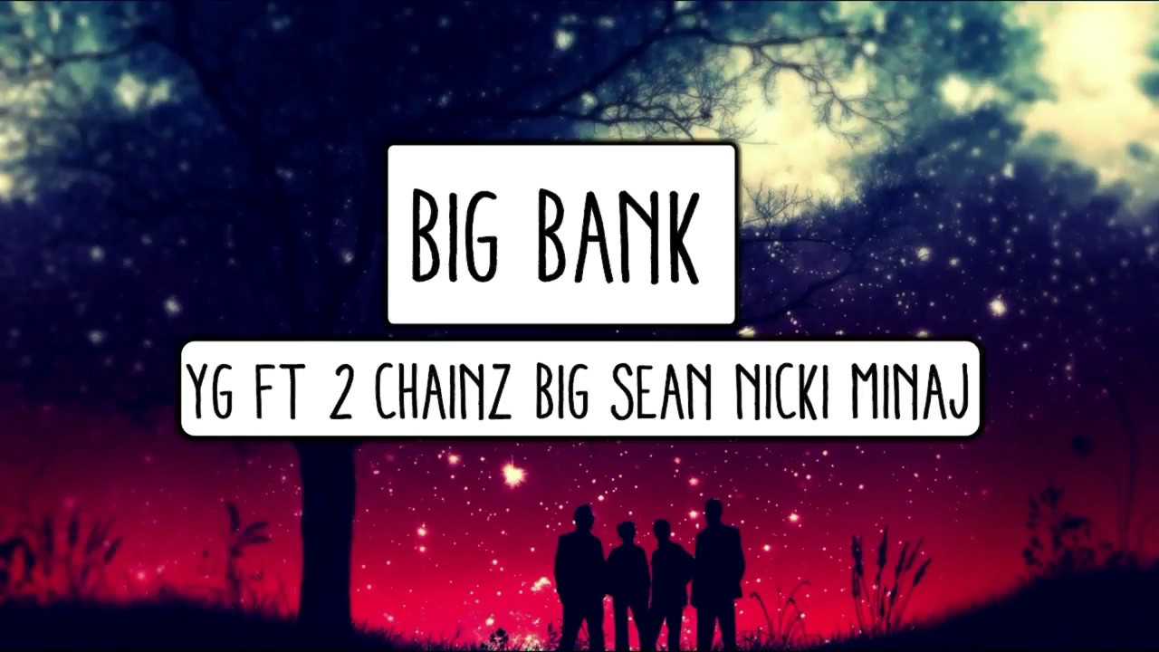 YG - Big Bank Ft 2 Chainz & Big Sean, Nicki Minaj (Lyrics)