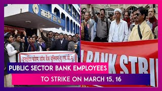 Public Sector Bank Employees To Strike On March 15, 16, What Services Will Be Hit