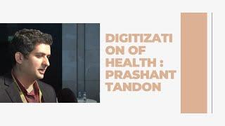 Digitization of Health   Prashant Tandon