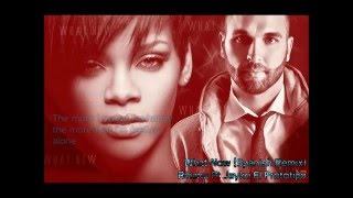 What Now Spanish Remix) Rihana Ft Jayko El Prototipo (Lyrics)
