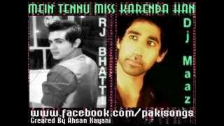 Dj Maaz & Bhatti - Mein Tennu Miss Karenda Han (Official Video HQ)