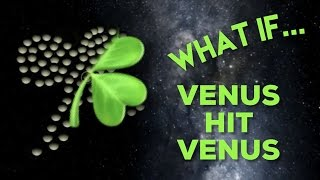 WHAT IF VENUS HIT VENUS | ST PATRICK'S DAY SPECIAL