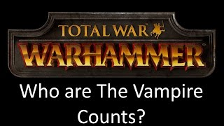 Total War Warhammer: Who are The Vampire Counts?