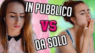 COME SEI -  IN PUBBLICO vs DA SOLO