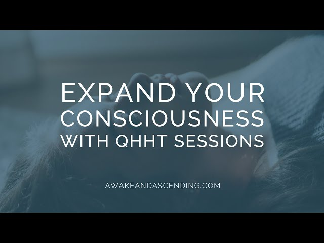 How watching QHHT sessions can help you expand your consciousness on your journey of awakening.