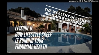 The Wealthy Healthy Podcast: 006 – How Lifestyle Creep is Ruining Your Financial Health (FF)