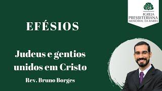 Judeus e gentios unidos em Cristo - Ef 2.11-22 l Rev. Bruno Borges