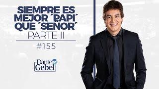 Dante Gebel #155 | Siempre es mejor 'papi' que 'señor' – Parte II