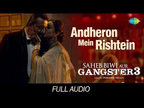 Andheron Mein Rishtey | Audio | Saheb Biwi Aur Gangster 3 | Arijit Singh |Sanjay, Jimmy, Chitrangada Mp3