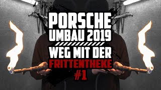 HOLYHALL | DER PORSCHE UMBAU 2019 | WEG MIT DER FRITTENTHEKE | #1
