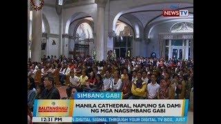 BT: Manila Cathedral, napuno sa dami ng mga nagsimbang gabi