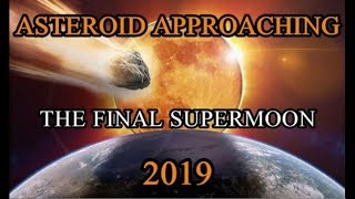 The Final Supermoon of this Year and This Asteroid May Hit Earth in 2019 (End Times)