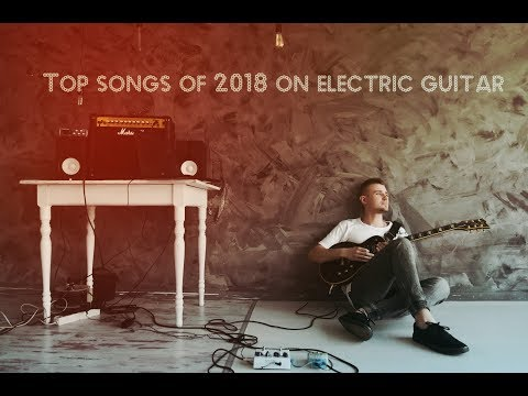 Best songs of 2018 in one video (electric guitar cover)