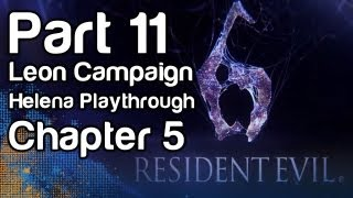 Resident Evil 6 - Gameplay Part 11 - Leon Campaign, Helena Playthrough, Chapter 5 (1080p, Xbox 360)