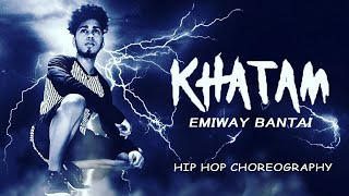 EMIWAY BANTAI - KHATAM || HIP HOP CHOREOGRAPHY - DANCE VIDEO