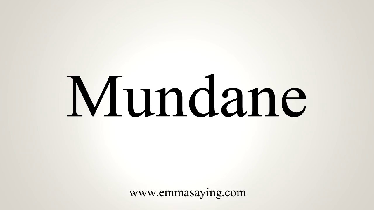 How To Pronounce Mundane