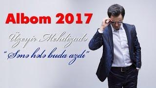 Скачать Uzeyir Mehdizade Sene Hele Buda Azdi 2017 ALBOM