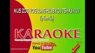 MUS ZOO YOG LUAG HLUB KOJ TSHAJ KUV - TXOOV VAJ (Karaoke)
