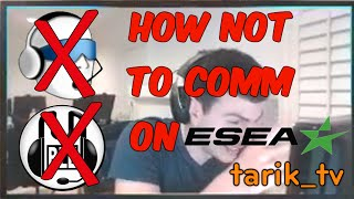 tarik_tv: How NOT to Comm on ESEA