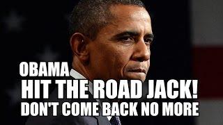 Bye! OBAMA! HIT THE ROAD JACK! DON