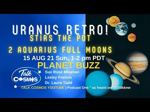 TALK COSMOS 15 Aug 21: Planet Buzz - Uranus Retro! Stirs the Pot