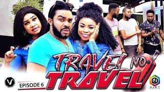 TRAVEL NO TRAVEL (EPISODE 6) - UCHENANCY 2019 NEW MOVIE ALERT