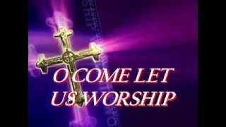 O COME LET US WORSHIP xvid
